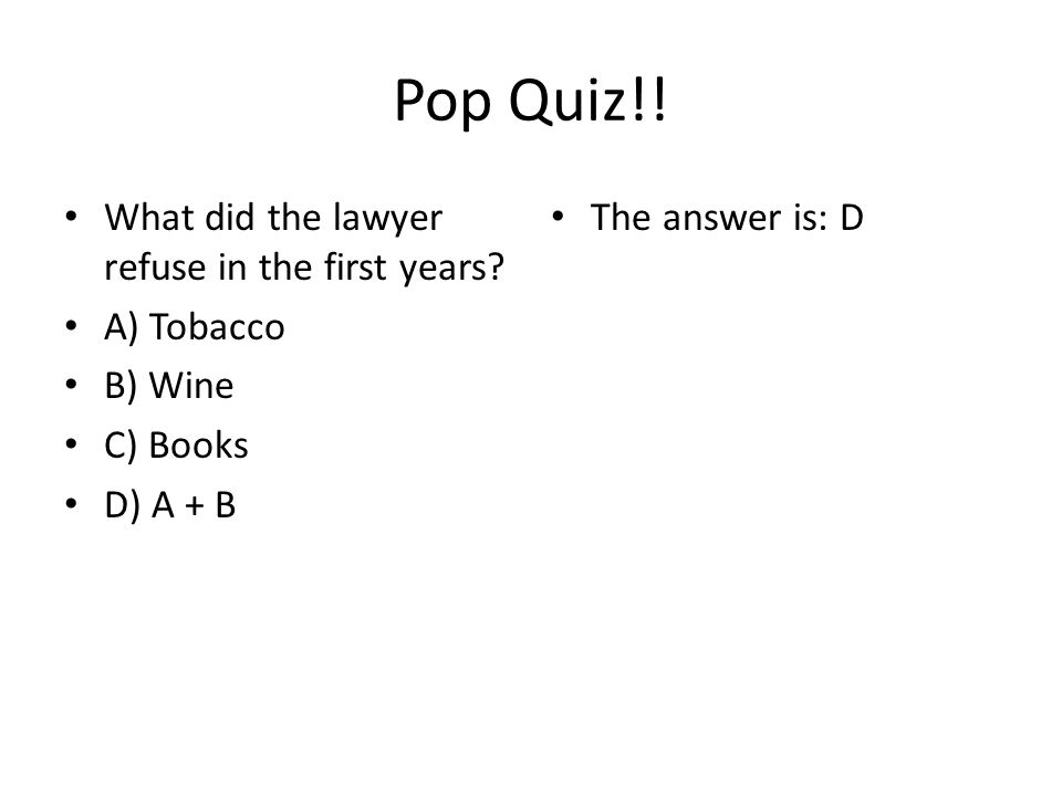 Pop Quiz!! What did the lawyer refuse in the first years A) Tobacco