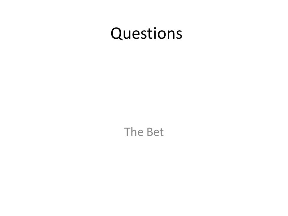 Questions The Bet