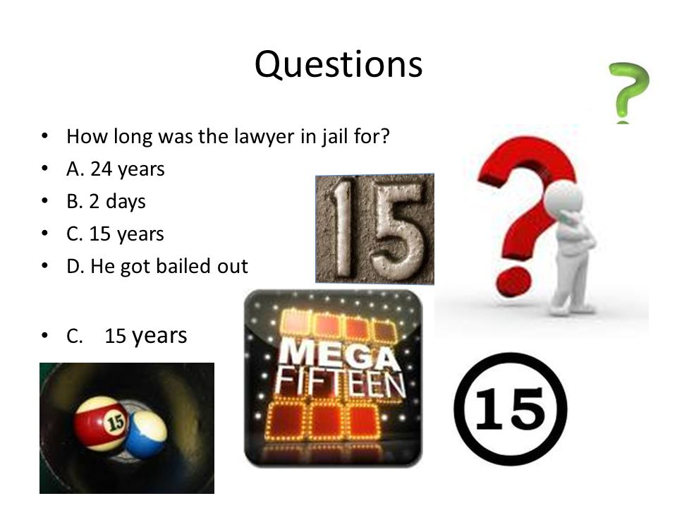 Questions How long was the lawyer in jail for A. 24 years B. 2 days
