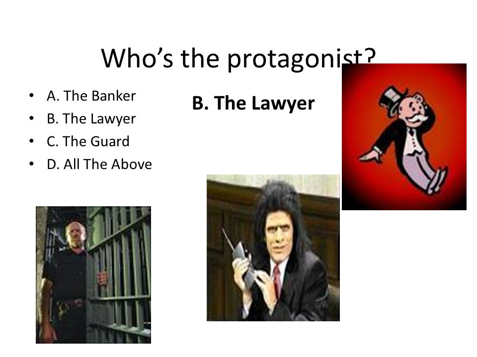 Who's the protagonist B. The Lawyer A. The Banker B. The Lawyer