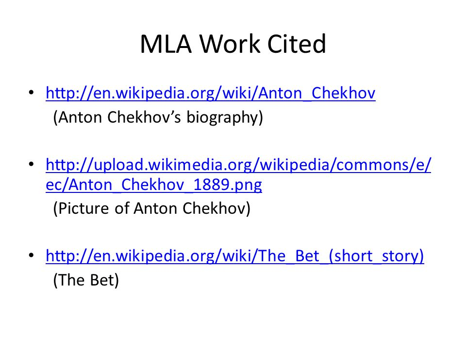 MLA Work Cited http://en.wikipedia.org/wiki/Anton_Chekhov