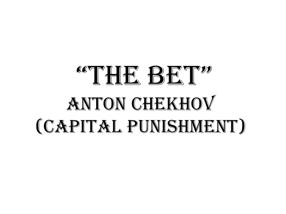 The Bet Anton Chekhov (capital punishment)