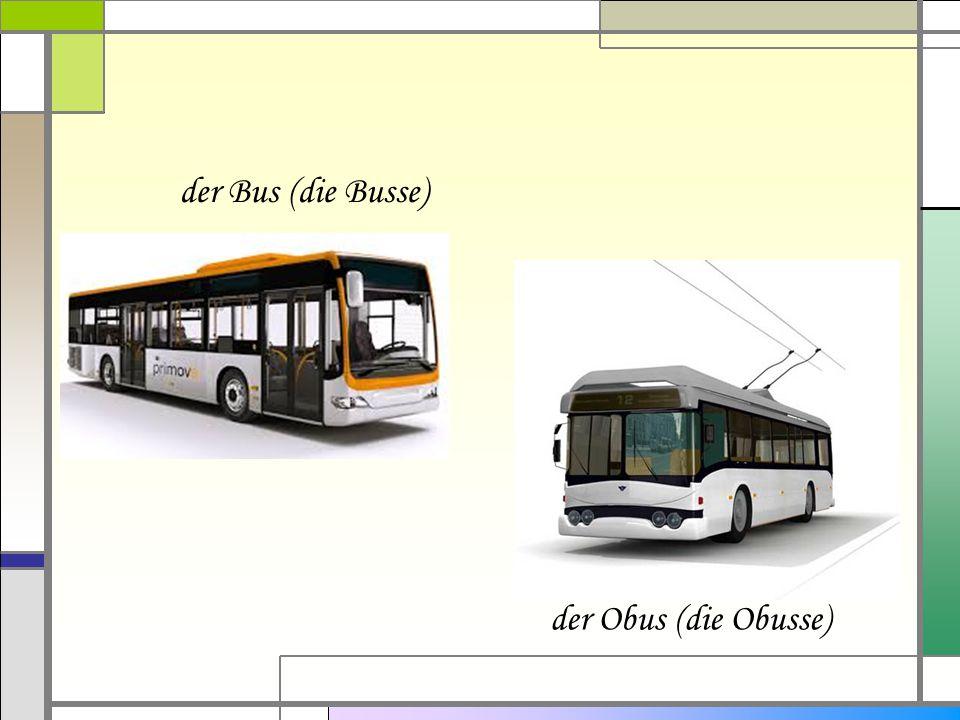 der Bus (die Busse) der Obus (die Obusse)