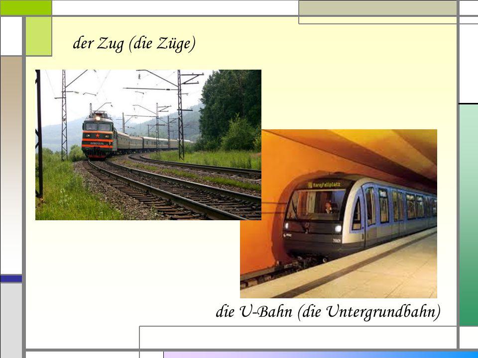 die U-Bahn (die Untergrundbahn)