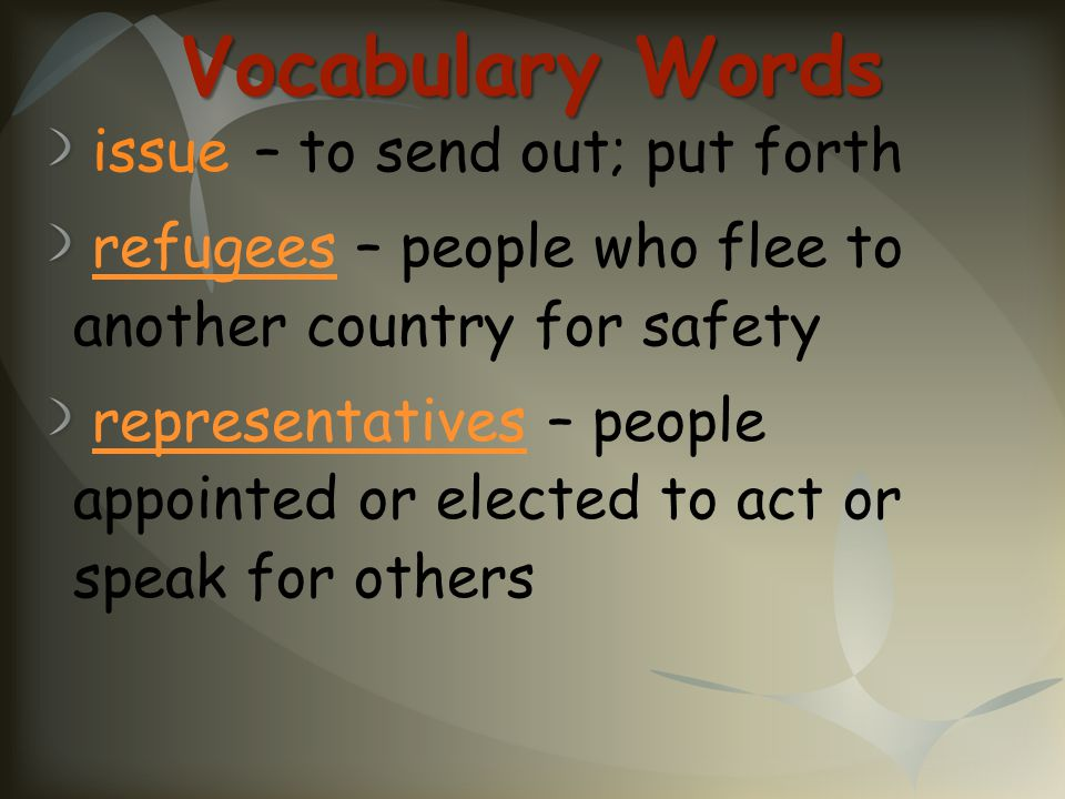 Vocabulary Words issue – to send out; put forth
