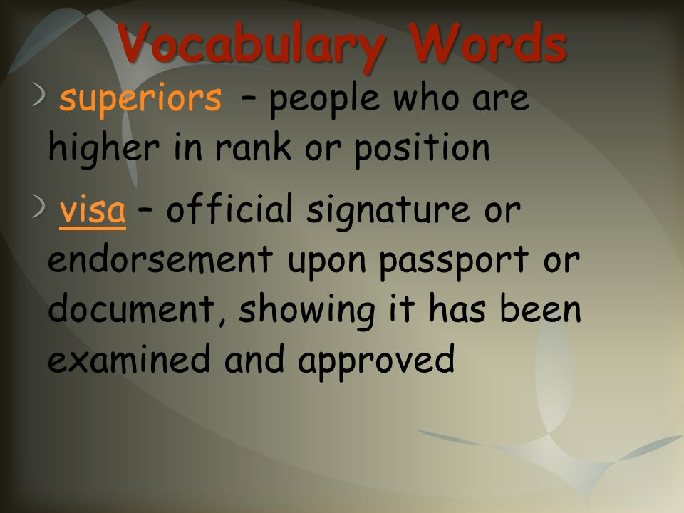 Vocabulary Words superiors – people who are higher in rank or position