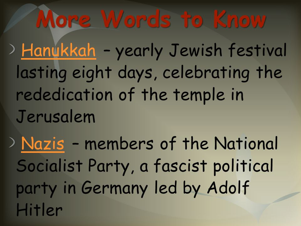 More Words to Know Hanukkah – yearly Jewish festival lasting eight days, celebrating the rededication of the temple in Jerusalem.