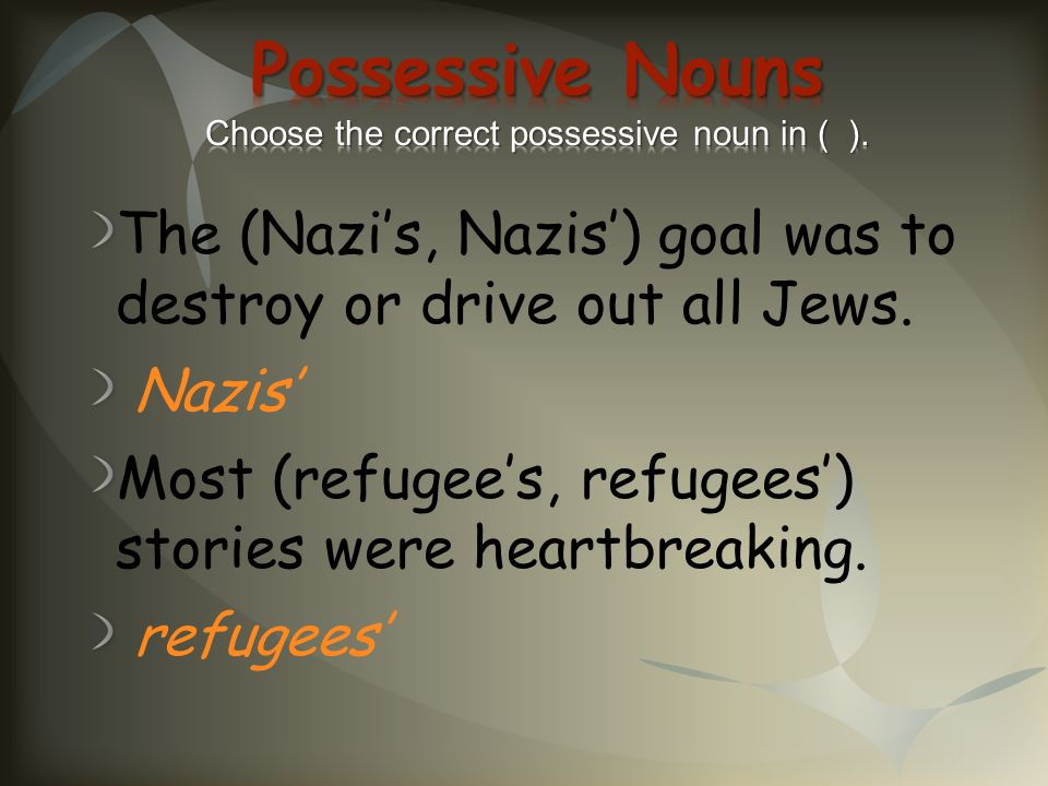 Possessive Nouns Choose the correct possessive noun in ( ).
