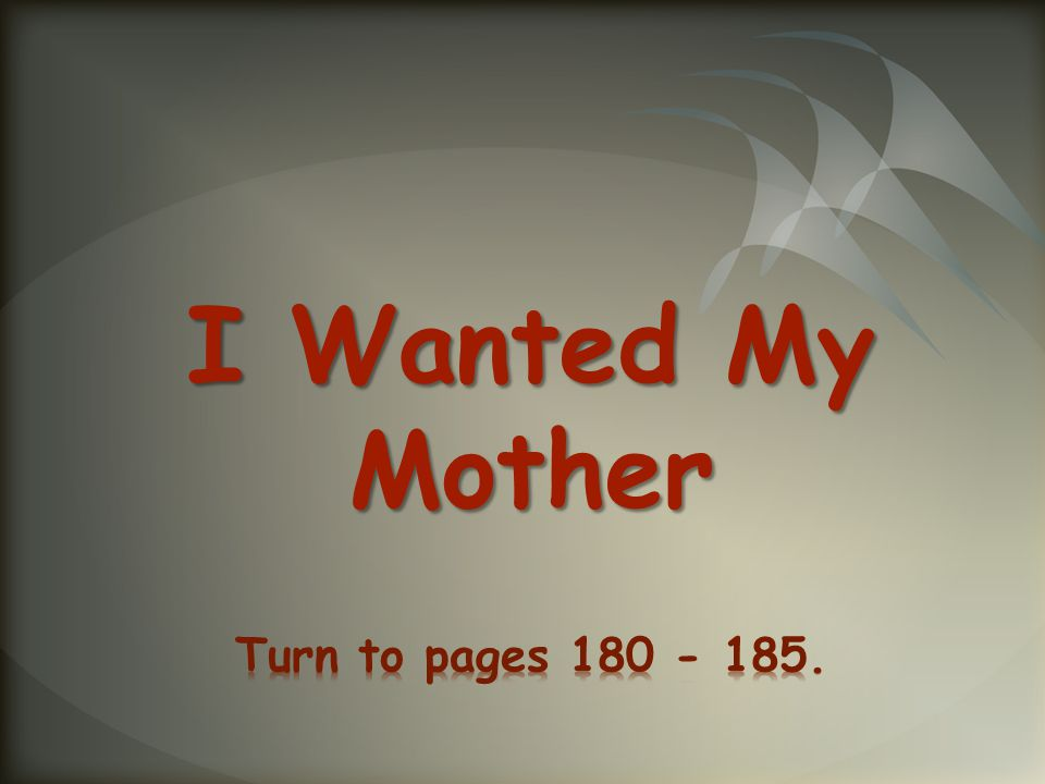 I Wanted My Mother Turn to pages