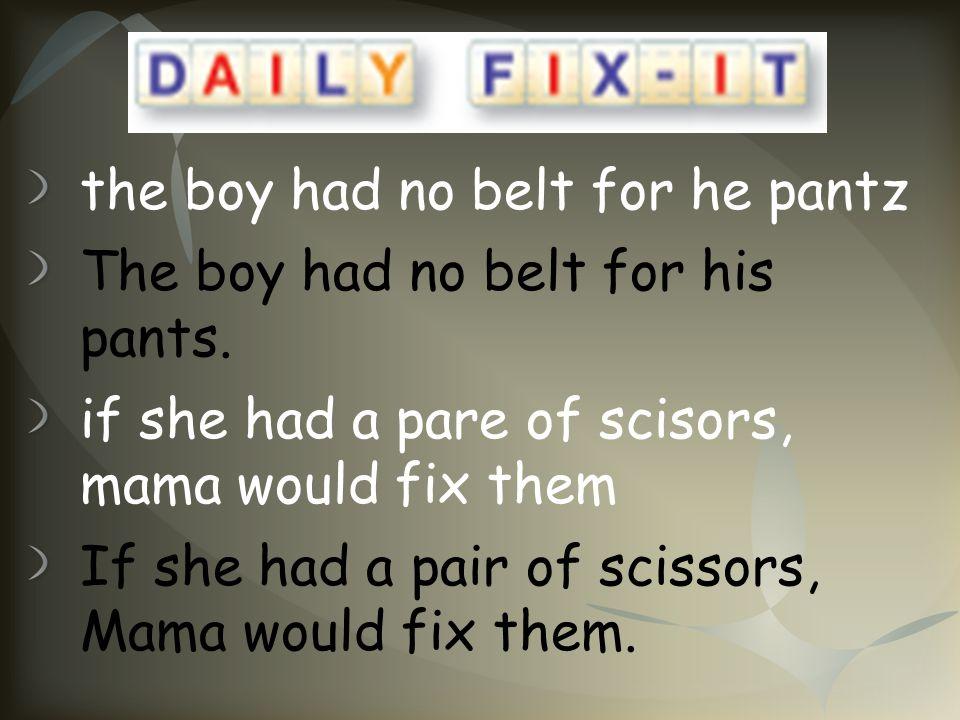 the boy had no belt for he pantz