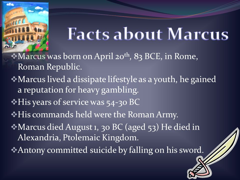 Facts about Marcus Marcus was born on April 20th, 83 BCE, in Rome, Roman Republic.