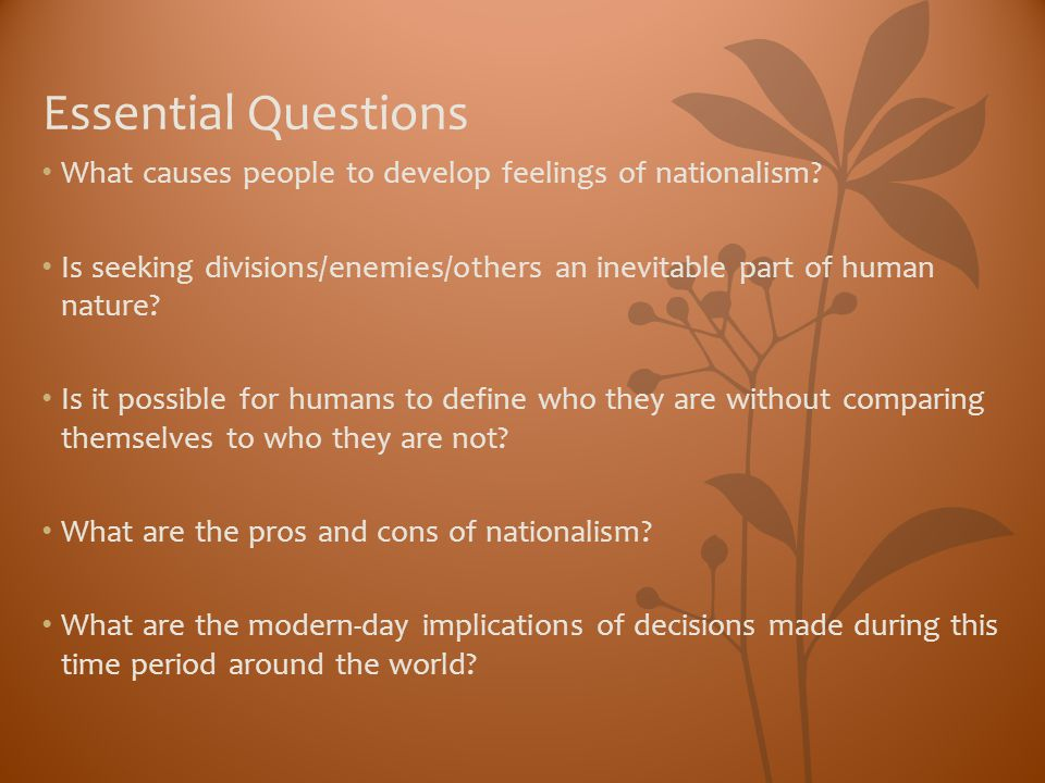 Essential Questions What causes people to develop feelings of nationalism Is seeking divisions/enemies/others an inevitable part of human nature