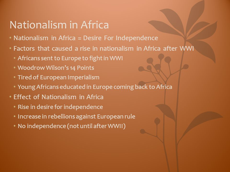Nationalism in Africa Nationalism in Africa = Desire For Independence
