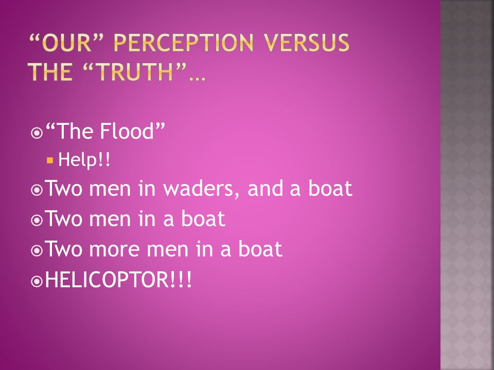 OUR Perception versus the Truth …