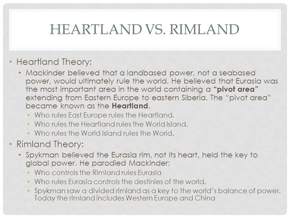 Heartland vs. Rimland Heartland Theory: Rimland Theory:
