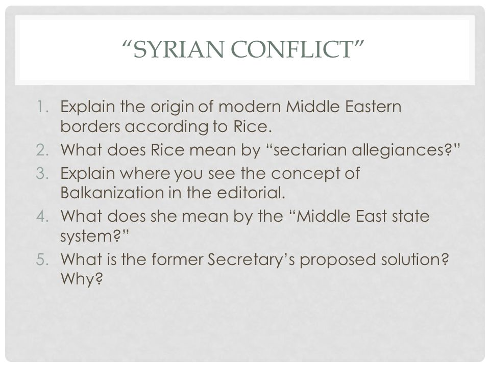 Syrian conflict Explain the origin of modern Middle Eastern borders according to Rice. What does Rice mean by sectarian allegiances