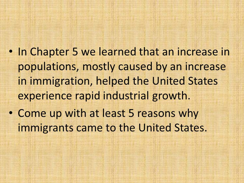 In Chapter 5 we learned that an increase in populations, mostly caused by an increase in immigration, helped the United States experience rapid industrial growth.