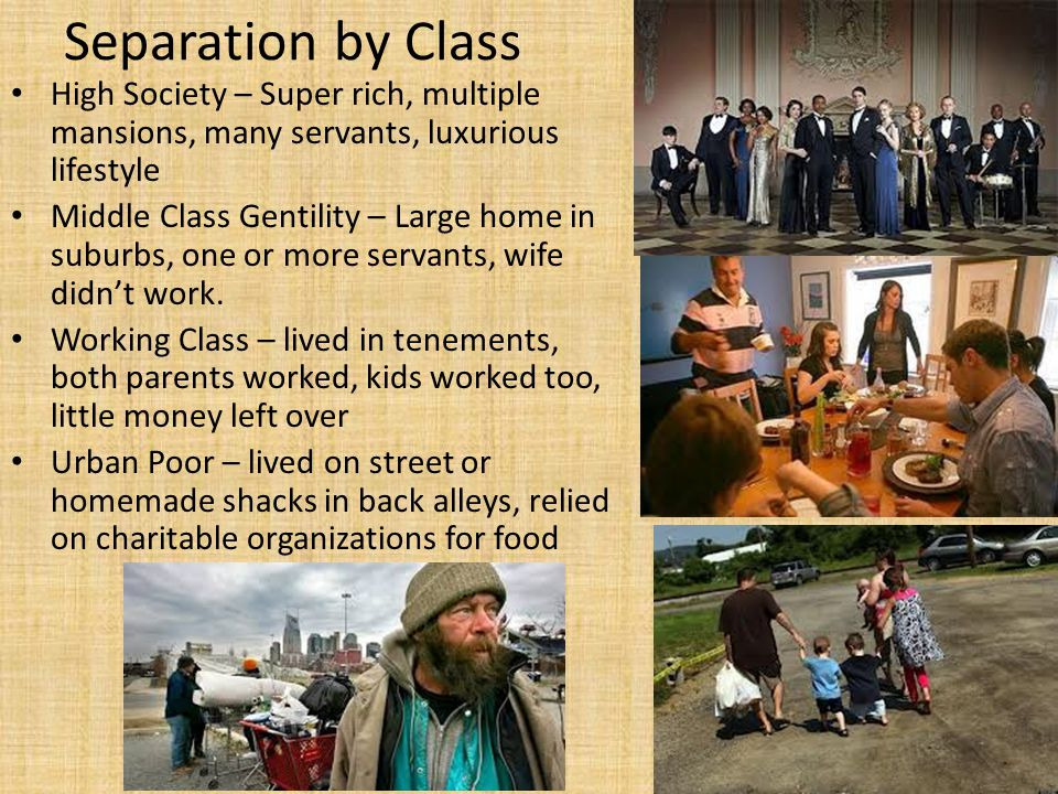 Separation by Class High Society – Super rich, multiple mansions, many servants, luxurious lifestyle.