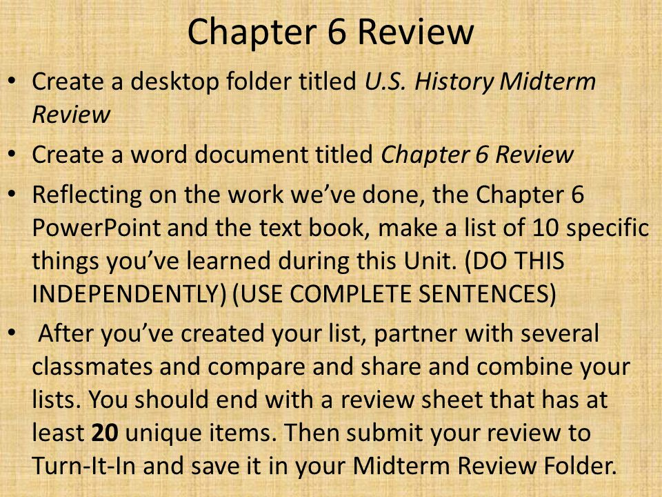 Chapter 6 Review Create a desktop folder titled U.S. History Midterm Review. Create a word document titled Chapter 6 Review.