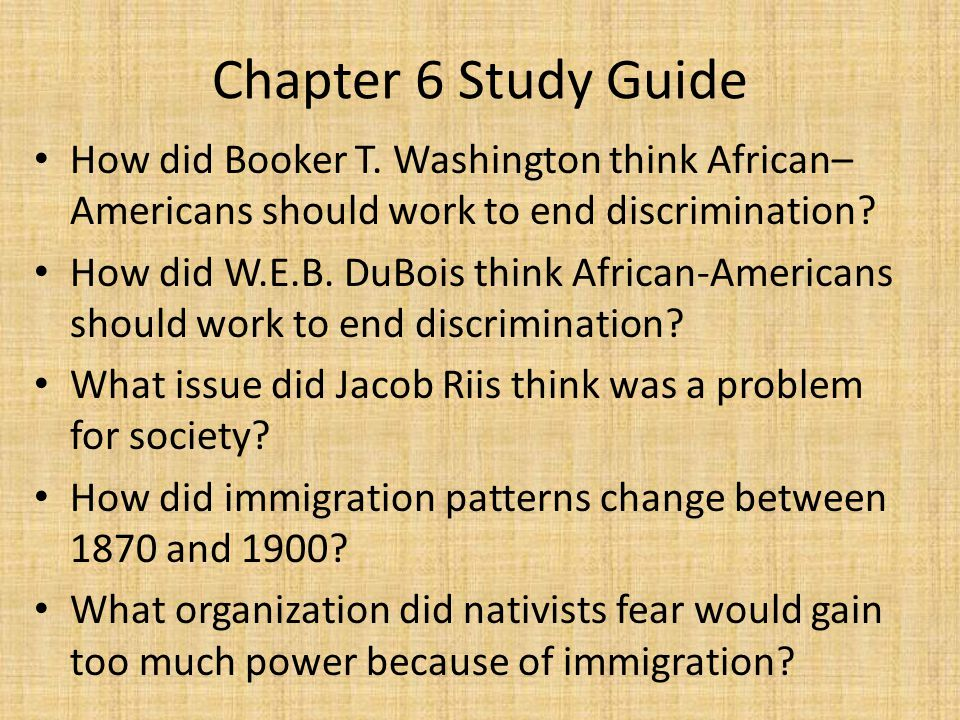 Chapter 6 Study Guide How did Booker T. Washington think African–Americans should work to end discrimination