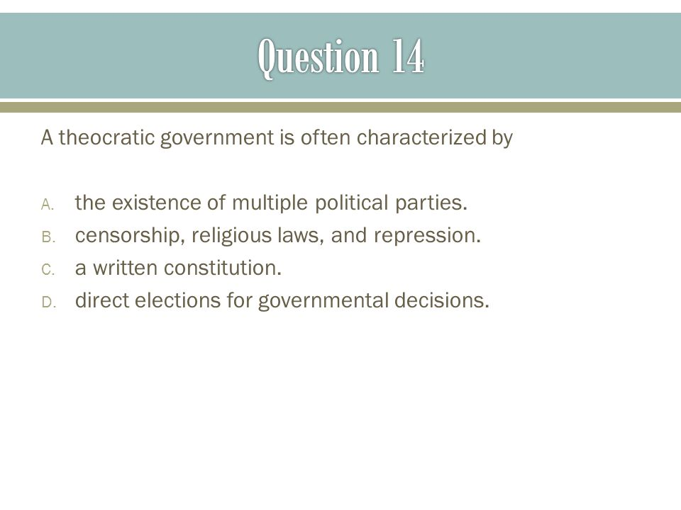 Question 14 A theocratic government is often characterized by