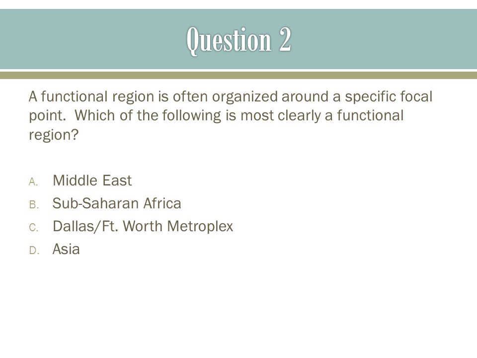 Question 2 A functional region is often organized around a specific focal point. Which of the following is most clearly a functional region