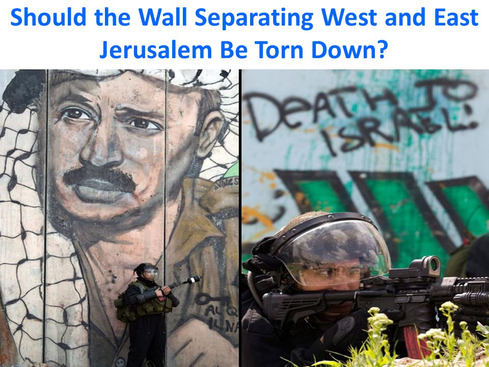 Should the Wall Separating West and East Jerusalem Be Torn Down