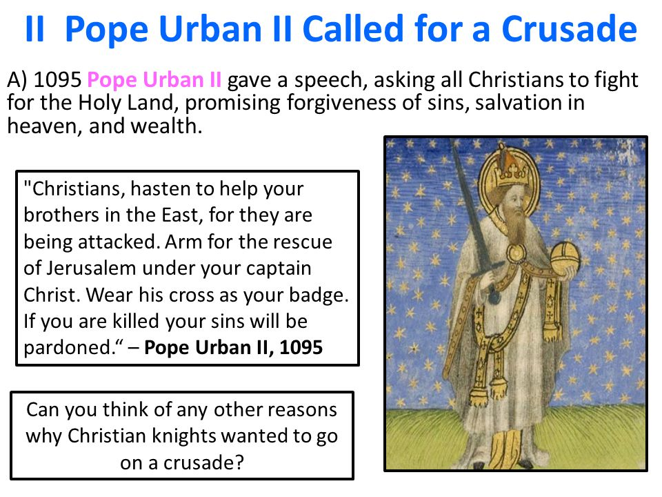 why did pope urban call the first crusade in 1095 Call for the first crusade at the council of clermont in southern france in 1095 urban ii calls for the first crusade on the day of pope urban's speech.