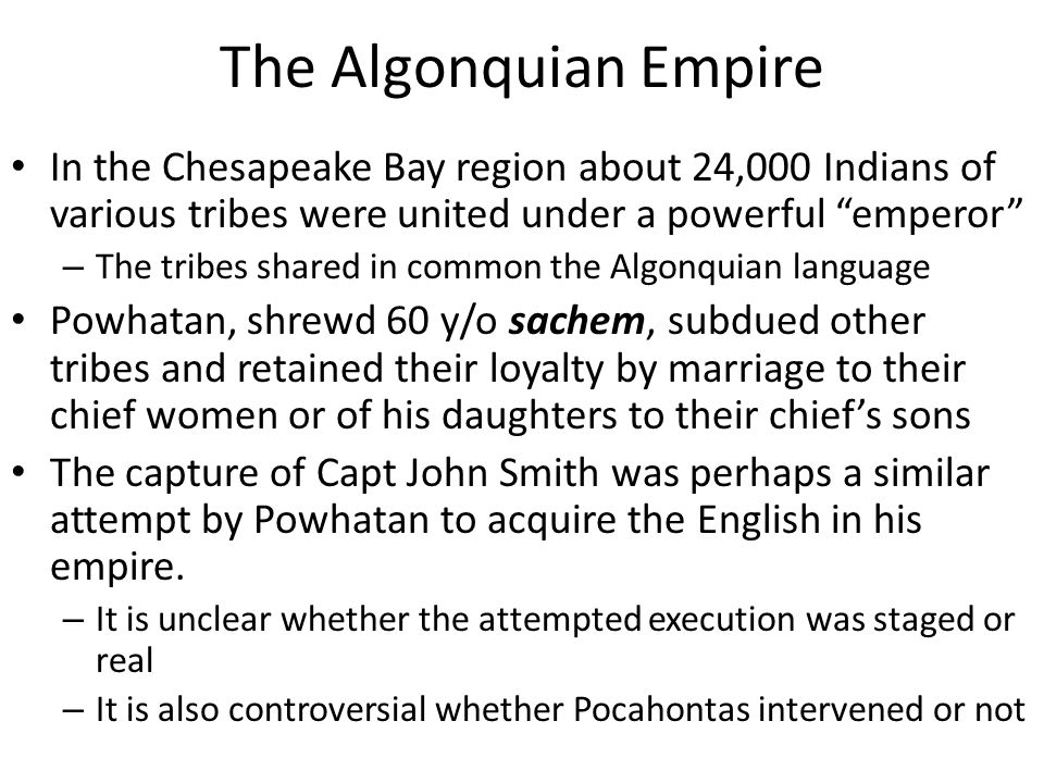 The Algonquian Empire In the Chesapeake Bay region about 24,000 Indians of various tribes were united under a powerful emperor