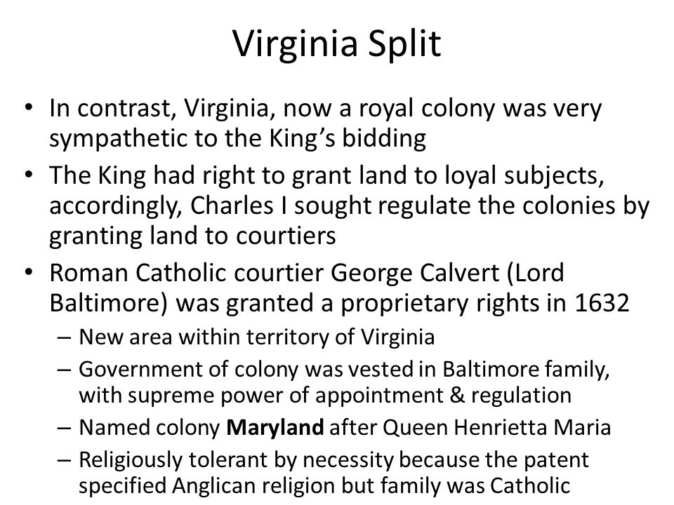 Virginia Split In contrast, Virginia, now a royal colony was very sympathetic to the King's bidding.
