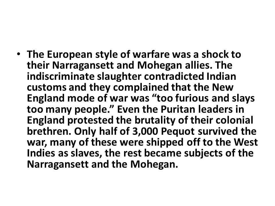 The European style of warfare was a shock to their Narragansett and Mohegan allies.