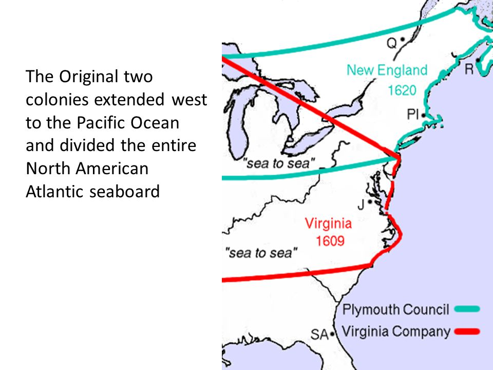 The Original two colonies extended west to the Pacific Ocean and divided the entire North American Atlantic seaboard