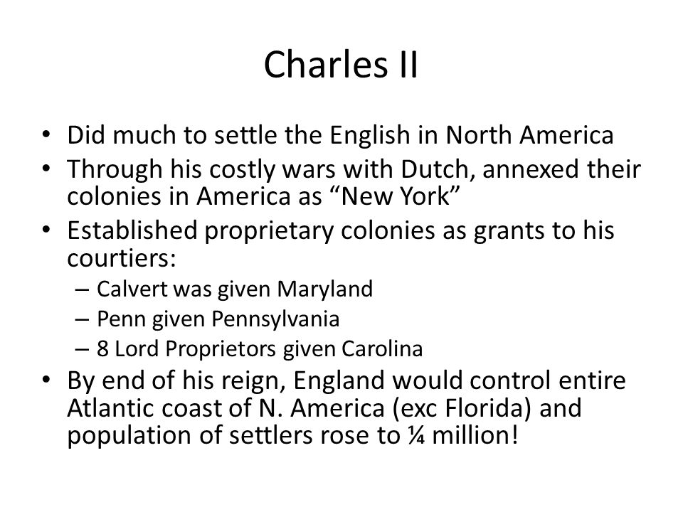 Charles II Did much to settle the English in North America