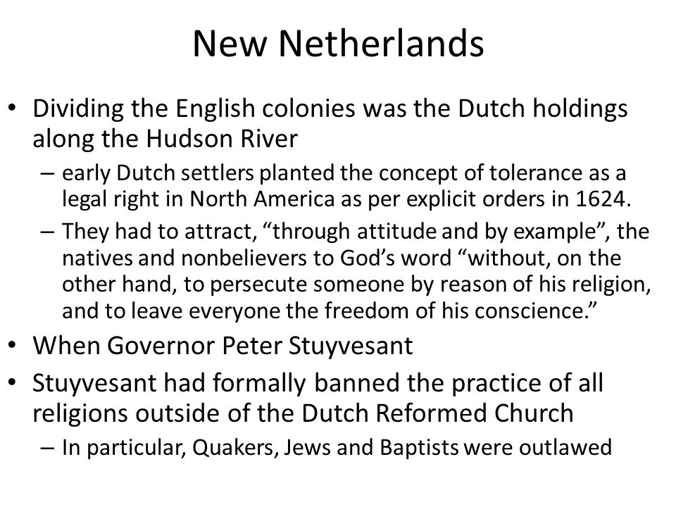 New Netherlands Dividing the English colonies was the Dutch holdings along the Hudson River.