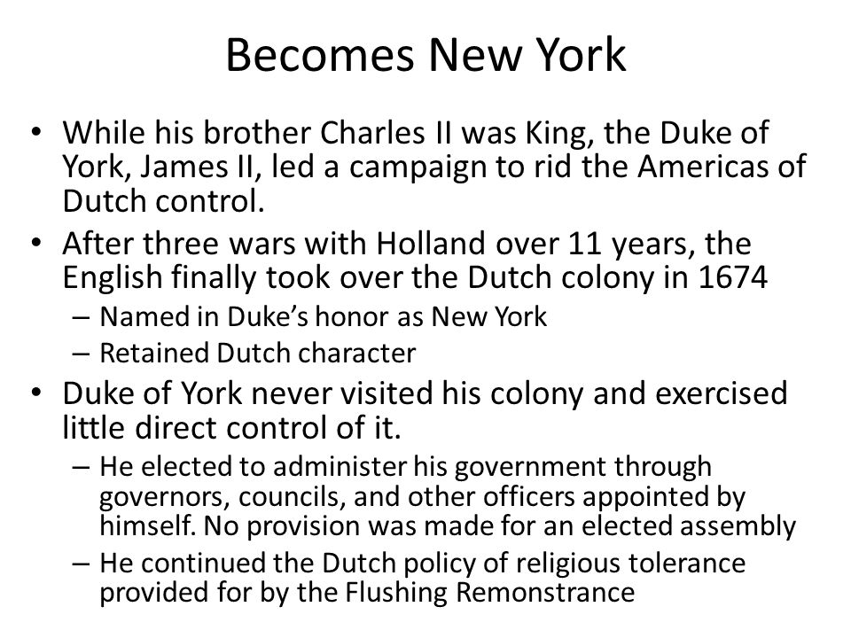 Becomes New York While his brother Charles II was King, the Duke of York, James II, led a campaign to rid the Americas of Dutch control.