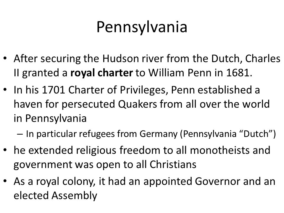 Pennsylvania After securing the Hudson river from the Dutch, Charles II granted a royal charter to William Penn in
