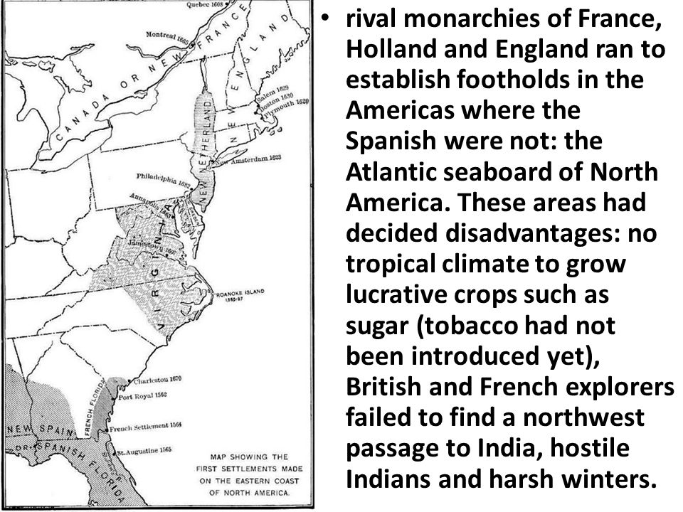 rival monarchies of France, Holland and England ran to establish footholds in the Americas where the Spanish were not: the Atlantic seaboard of North America.