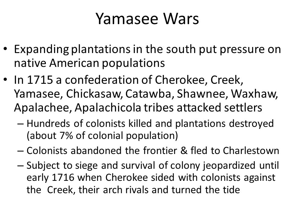 Yamasee Wars Expanding plantations in the south put pressure on native American populations.