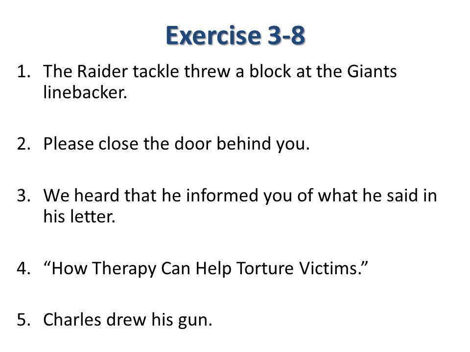 Exercise 3-8 The Raider tackle threw a block at the Giants linebacker.