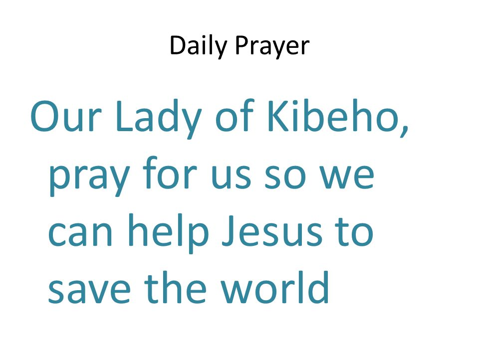Our Lady of Kibeho, pray for us so we can help Jesus to save the world