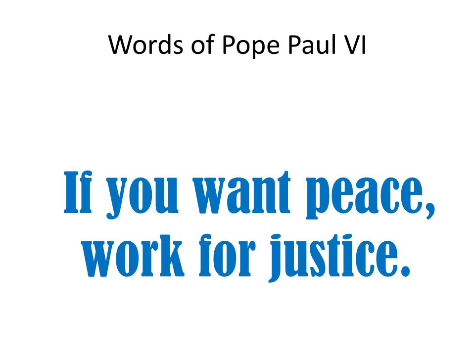 If you want peace, work for justice.