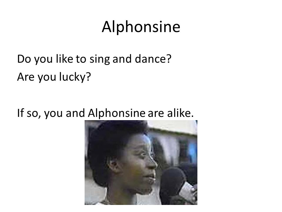 Alphonsine Do you like to sing and dance Are you lucky If so, you and Alphonsine are alike.