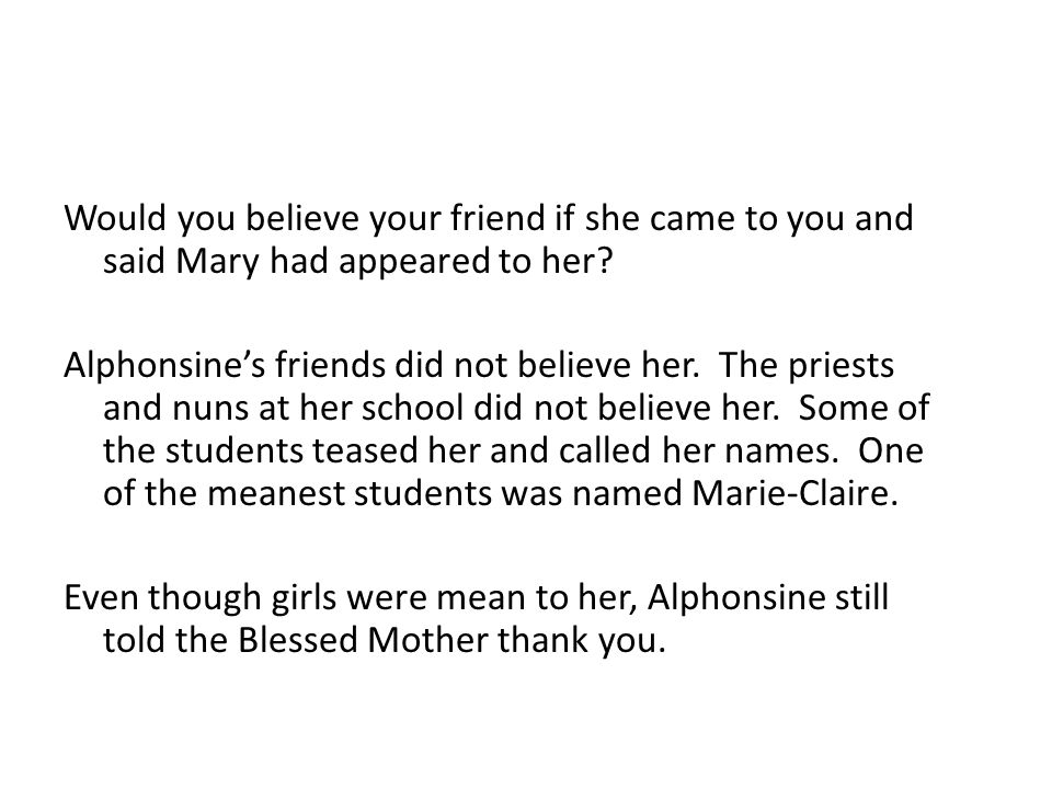 Would you believe your friend if she came to you and said Mary had appeared to her.