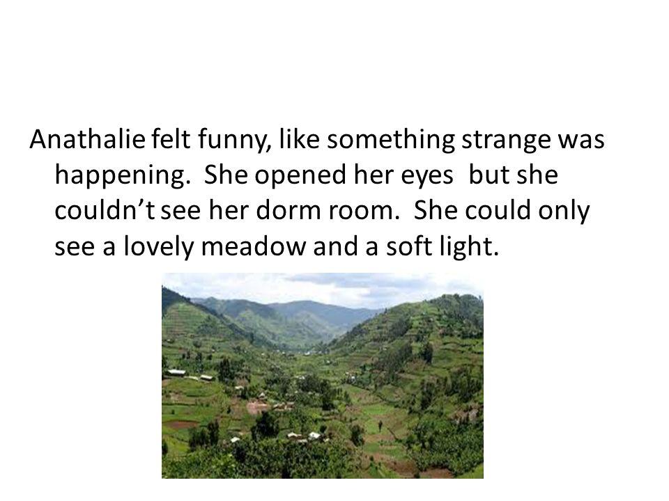 Anathalie felt funny, like something strange was happening