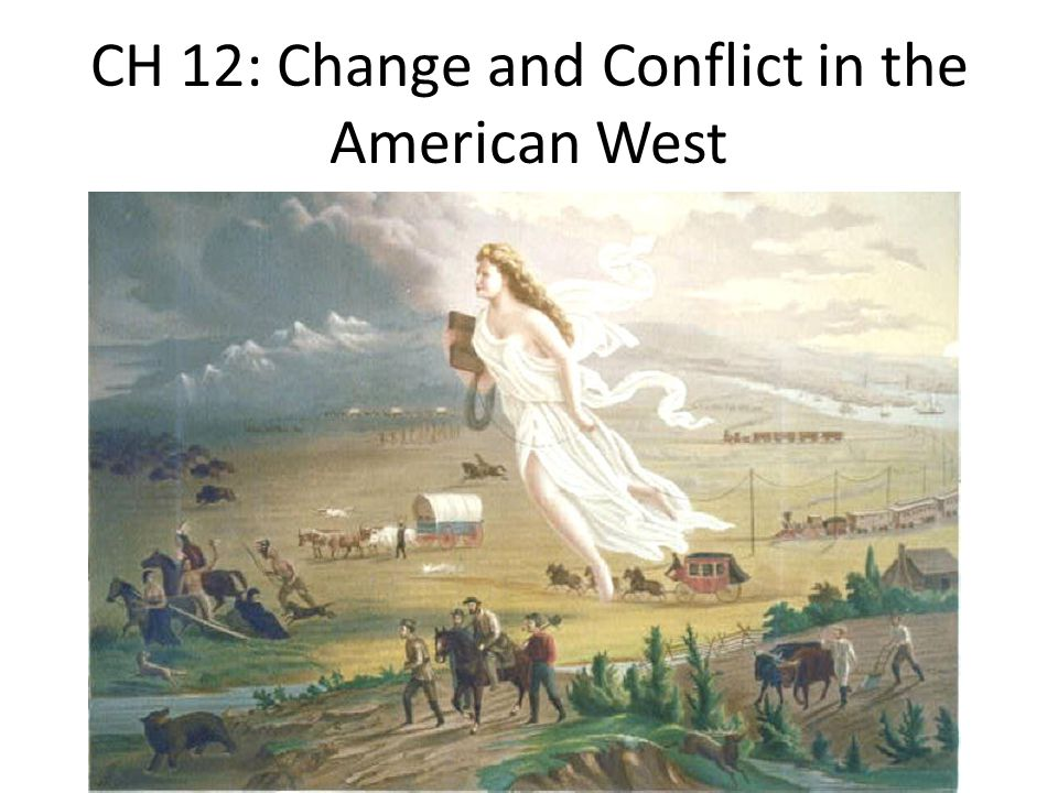 CH 12: Change and Conflict in the American West