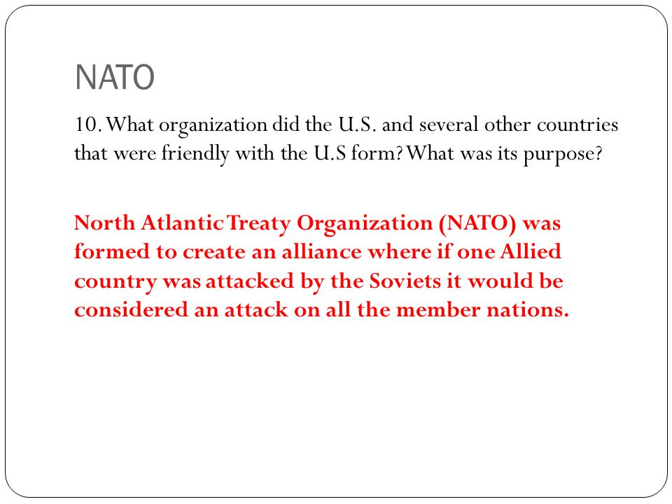NATO 10. What organization did the U.S. and several other countries that were friendly with the U.S form What was its purpose