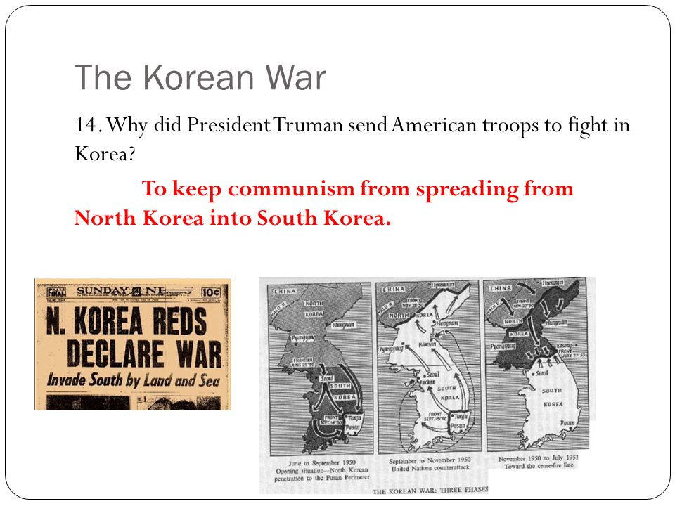 The Korean War 14. Why did President Truman send American troops to fight in Korea