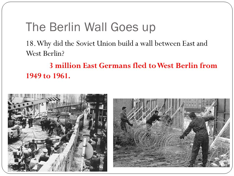 The Berlin Wall Goes up 18. Why did the Soviet Union build a wall between East and West Berlin