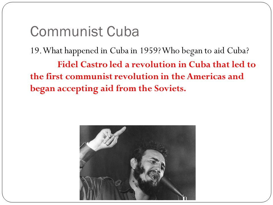Communist Cuba 19. What happened in Cuba in 1959 Who began to aid Cuba