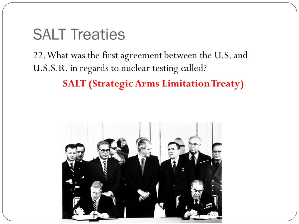 SALT Treaties 22. What was the first agreement between the U.S. and U.S.S.R. in regards to nuclear testing called